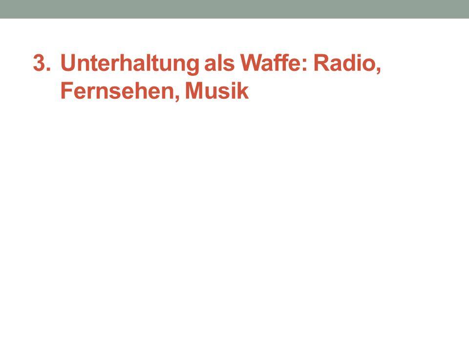 3.Unterhaltung als Waffe: Radio, Fernsehen, Musik