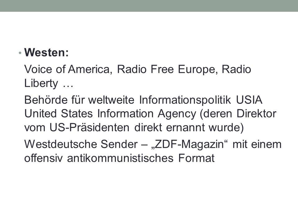 """Westen: Voice of America, Radio Free Europe, Radio Liberty … Behörde für weltweite Informationspolitik USIA United States Information Agency (deren Direktor vom US-Präsidenten direkt ernannt wurde) Westdeutsche Sender – """"ZDF-Magazin mit einem offensiv antikommunistisches Format"""