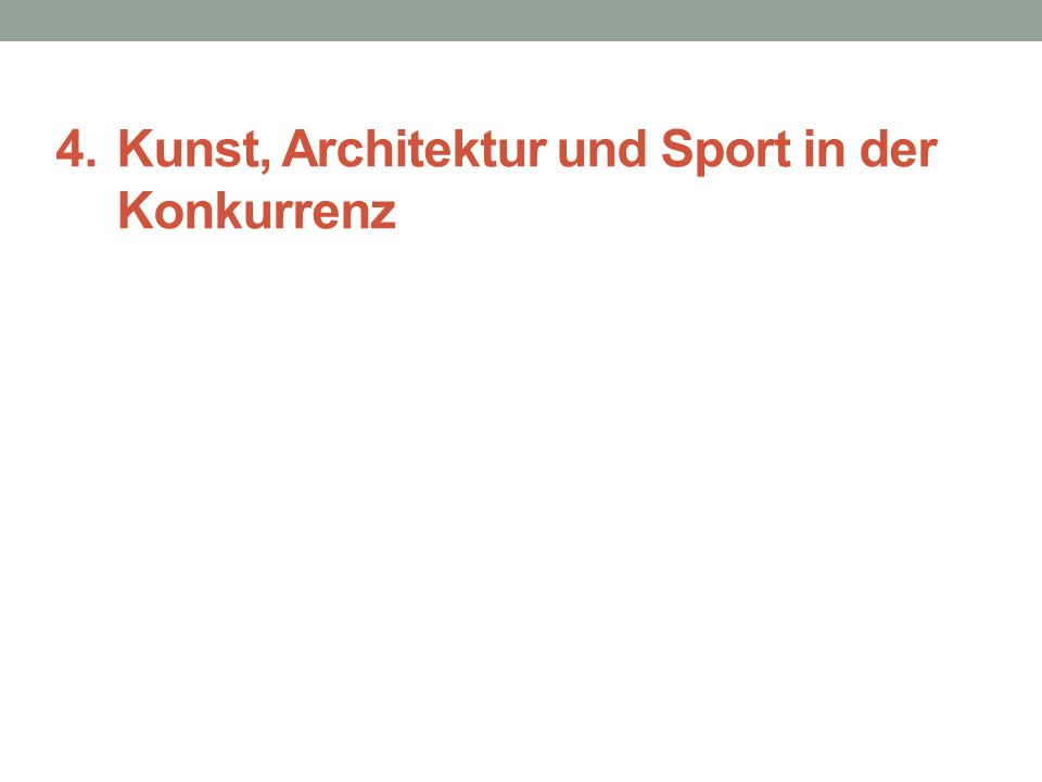 4. Kunst, Architektur und Sport in der Konkurrenz
