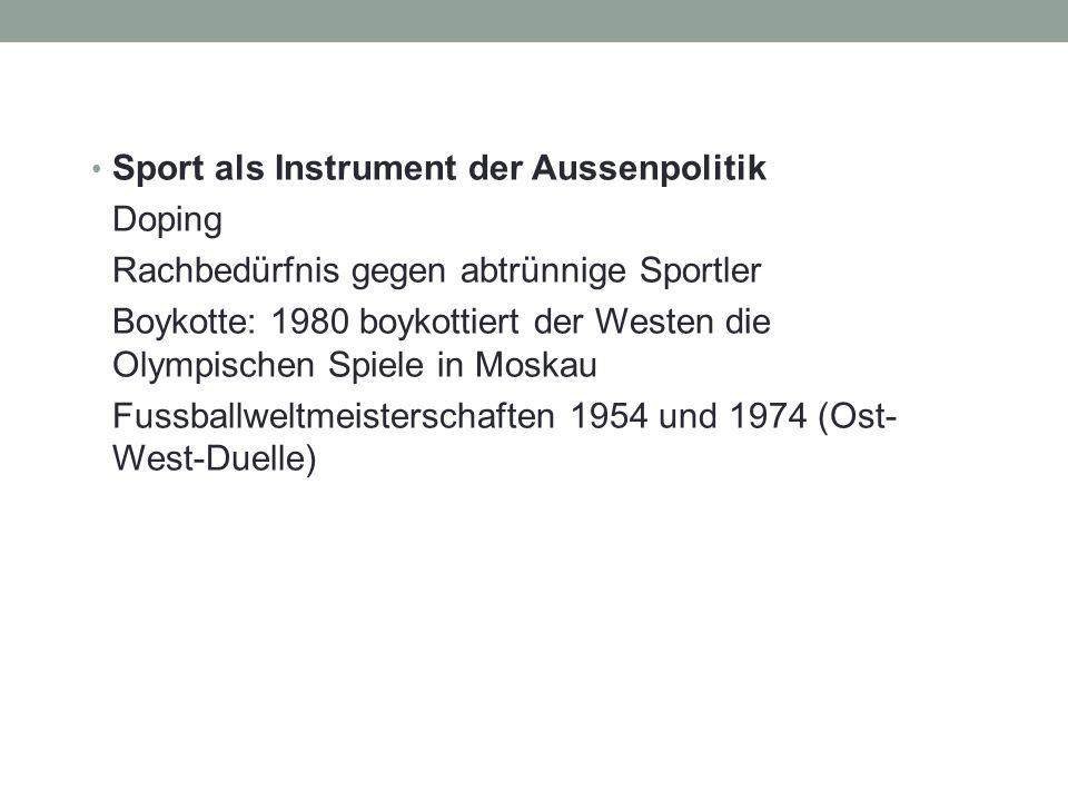Sport als Instrument der Aussenpolitik Doping Rachbedürfnis gegen abtrünnige Sportler Boykotte: 1980 boykottiert der Westen die Olympischen Spiele in Moskau Fussballweltmeisterschaften 1954 und 1974 (Ost- West-Duelle)
