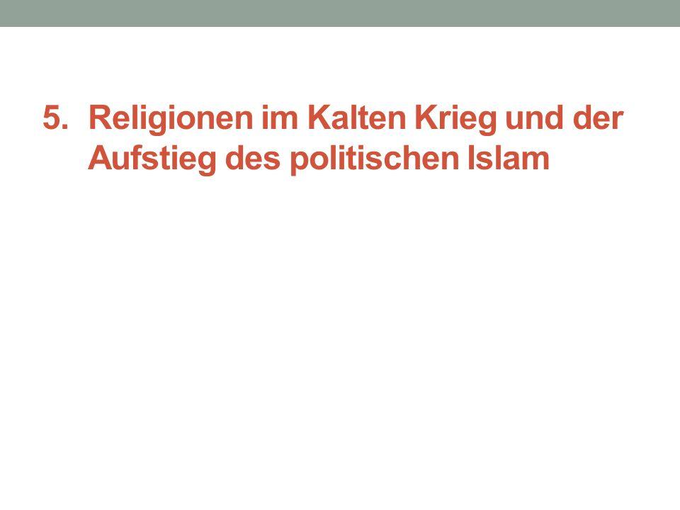 5. Religionen im Kalten Krieg und der Aufstieg des politischen Islam