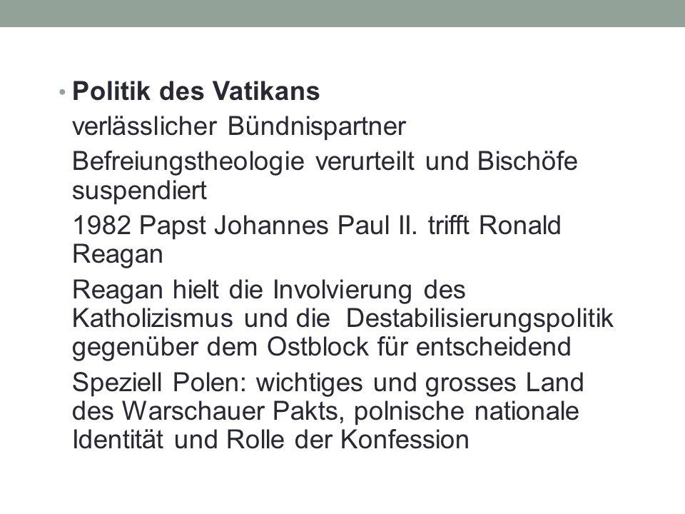 Politik des Vatikans verlässlicher Bündnispartner Befreiungstheologie verurteilt und Bischöfe suspendiert 1982 Papst Johannes Paul II. trifft Ronald R