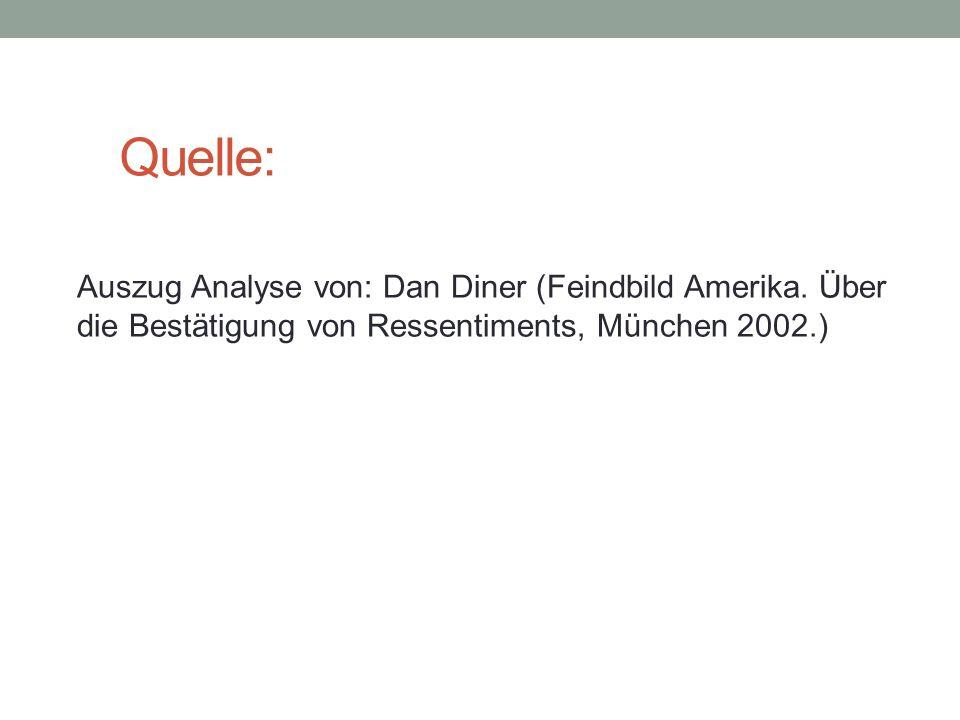 Quelle: Auszug Analyse von: Dan Diner (Feindbild Amerika. Über die Bestätigung von Ressentiments, München 2002.)