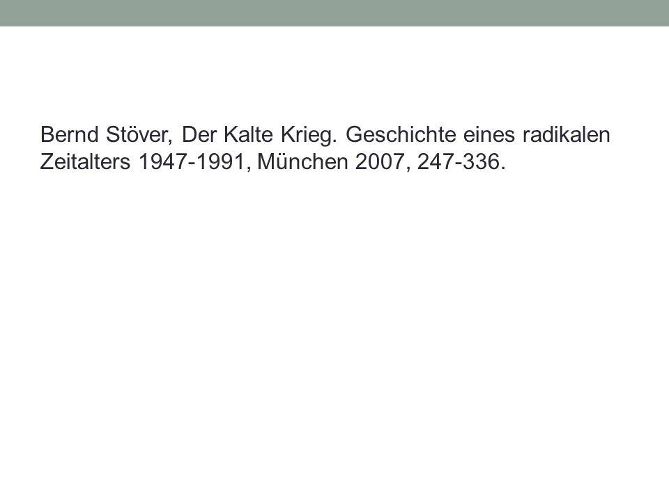 Bernd Stöver, Der Kalte Krieg. Geschichte eines radikalen Zeitalters 1947-1991, München 2007, 247-336.