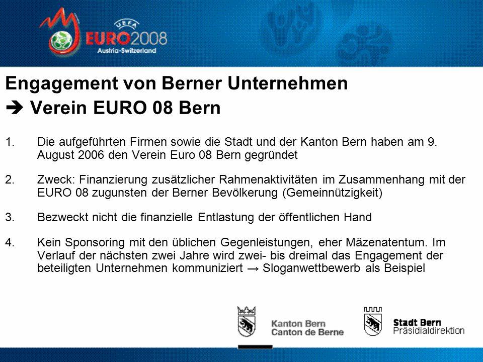 Engagement von Berner Unternehmen  Verein EURO 08 Bern 1.Die aufgeführten Firmen sowie die Stadt und der Kanton Bern haben am 9.