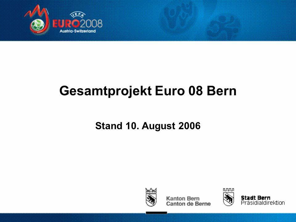 Gesamtprojekt Euro 08 Bern Stand 10. August 2006