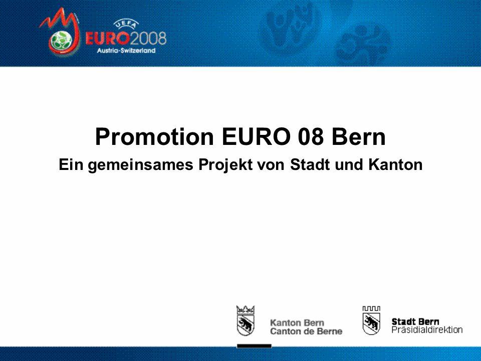 Promotion EURO 08 Bern Ein gemeinsames Projekt von Stadt und Kanton