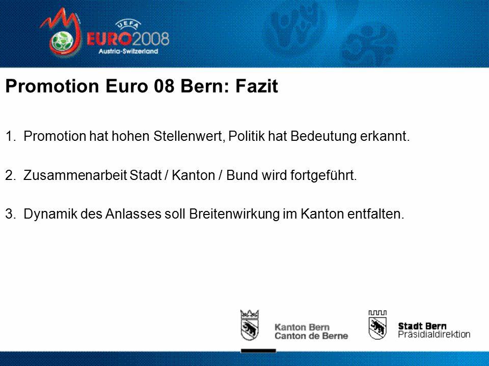 Promotion Euro 08 Bern: Fazit 1.Promotion hat hohen Stellenwert, Politik hat Bedeutung erkannt.