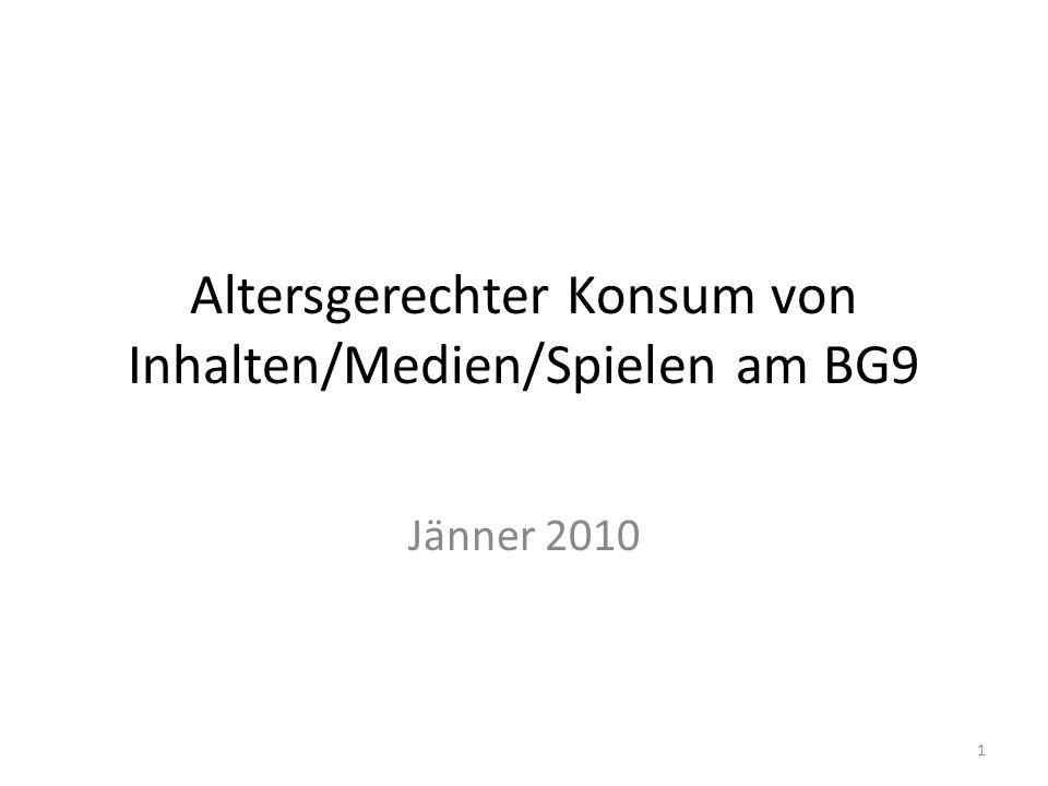 Altersgerechter Konsum von Inhalten/Medien/Spielen am BG9 Jänner 2010 1
