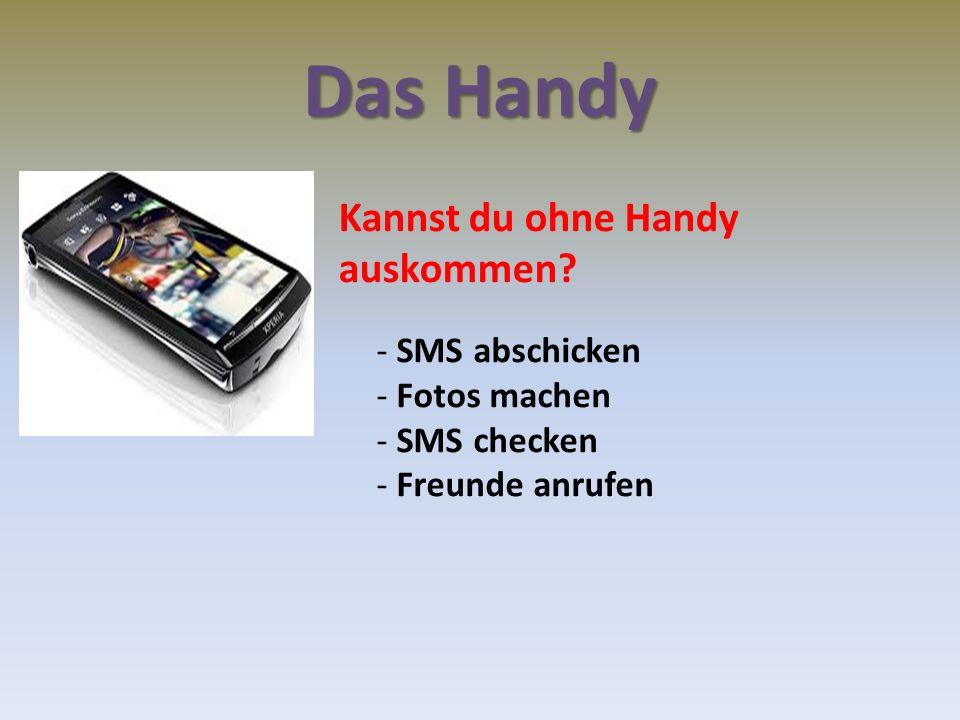Das Handy Kannst du ohne Handy auskommen? - SMS abschicken - Fotos machen - SMS checken - Freunde anrufen
