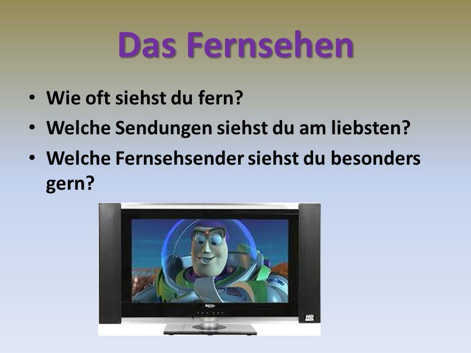 Das Fernsehen Wie oft siehst du fern? Welche Sendungen siehst du am liebsten? Welche Fernsehsender siehst du besonders gern?