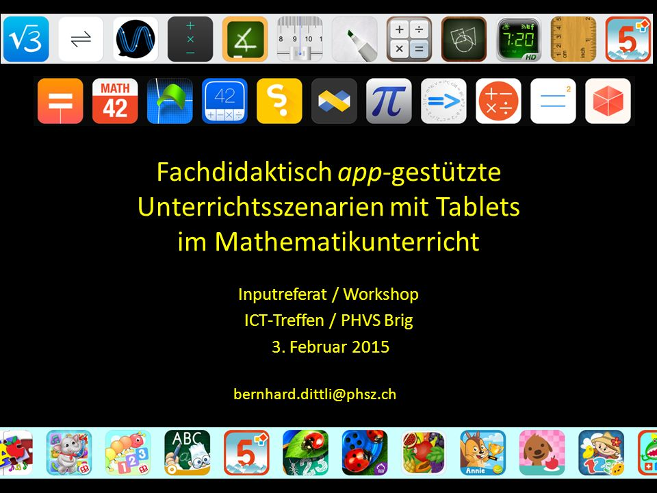 Fachdidaktisch app-gestützte Unterrichtsszenarien mit Tablets im Mathematikunterricht Inputreferat / Workshop ICT-Treffen / PHVS Brig 3. Februar 2015