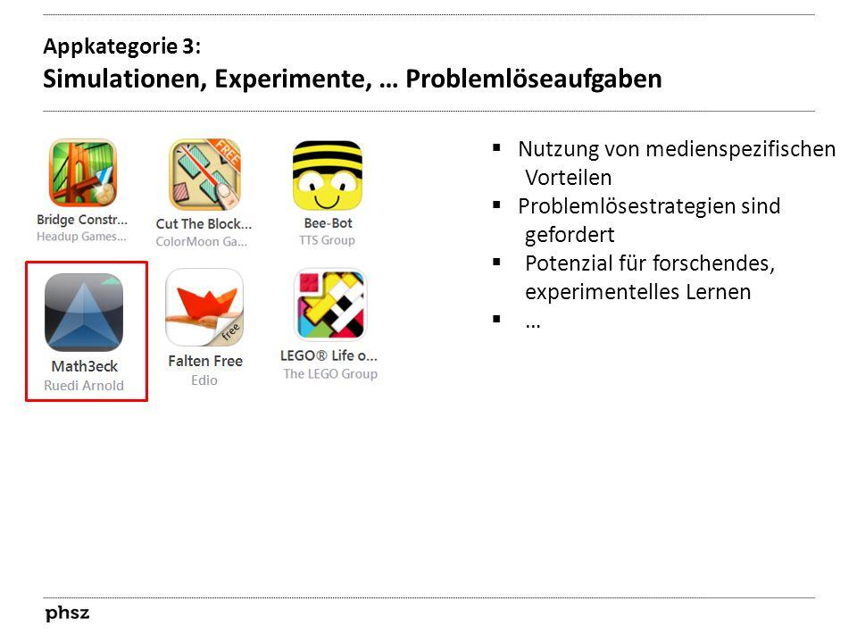 Appkategorie 3: Simulationen, Experimente, … Problemlöseaufgaben  Nutzung von medienspezifischen Vorteilen  Problemlösestrategien sind gefordert  P