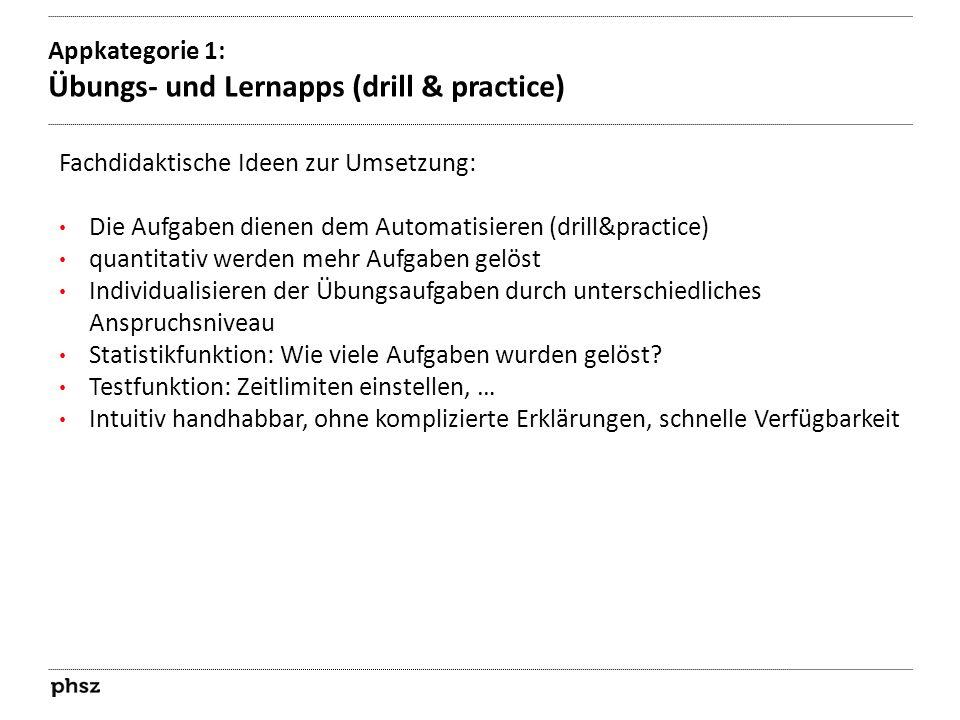 Appkategorie 1: Übungs- und Lernapps (drill & practice) Fachdidaktische Ideen zur Umsetzung: Die Aufgaben dienen dem Automatisieren (drill&practice) q