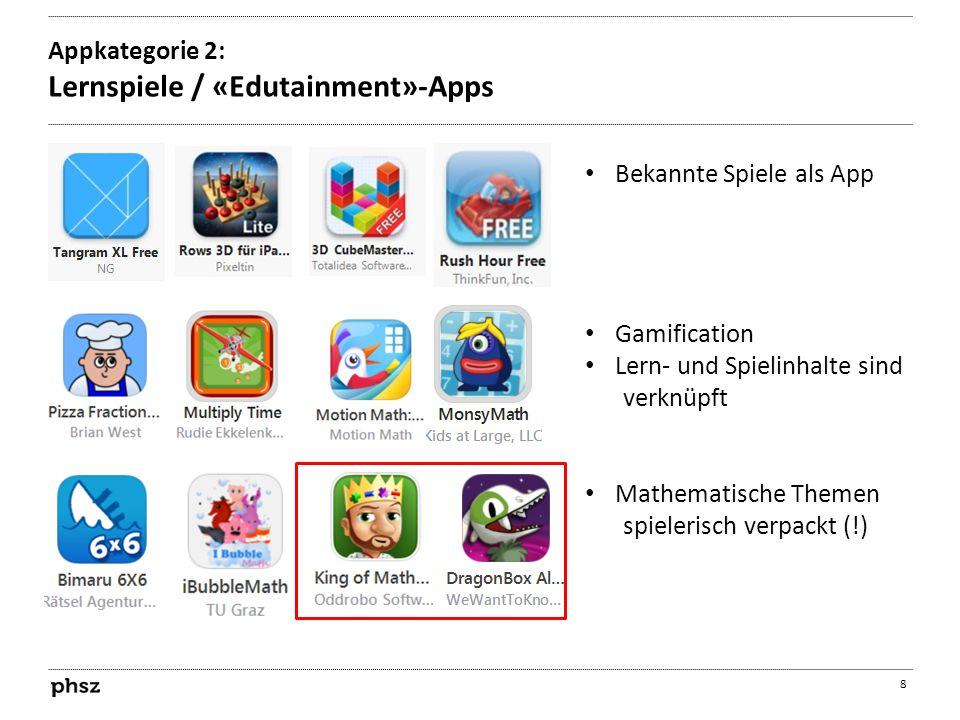 Appkategorie 2: Lernspiele / «Edutainment»-Apps 8 Bekannte Spiele als App Gamification Lern- und Spielinhalte sind verknüpft Mathematische Themen spie