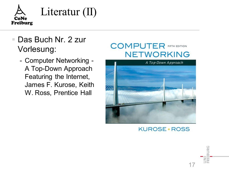 Literatur (II)  Das Buch Nr. 2 zur Vorlesung: -Computer Networking - A Top-Down Approach Featuring the Internet, James F. Kurose, Keith W. Ross, Pren
