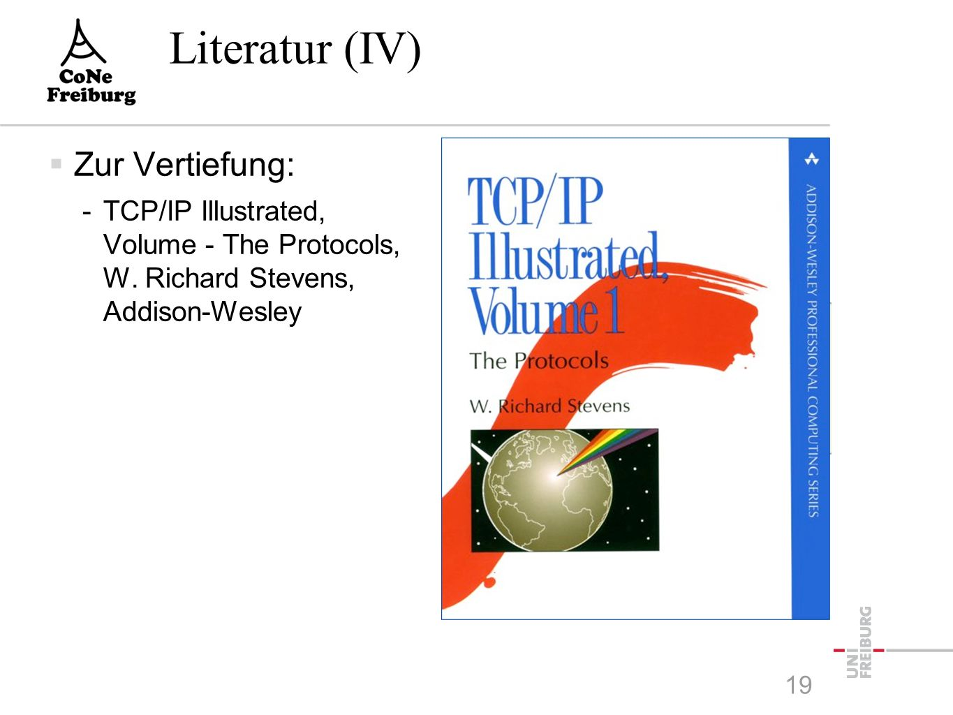 Literatur (IV)  Zur Vertiefung: -TCP/IP Illustrated, Volume - The Protocols, W.