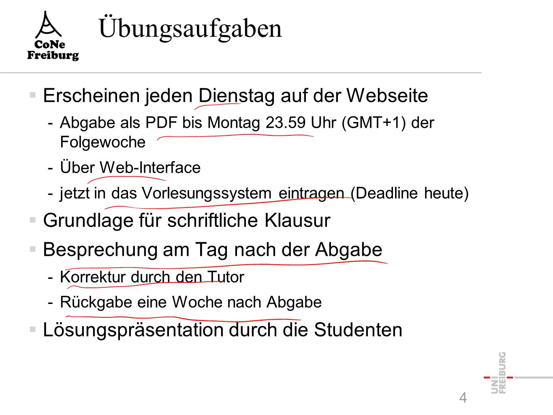 Übungsaufgaben  Erscheinen jeden Dienstag auf der Webseite -Abgabe als PDF bis Montag 23.59 Uhr (GMT+1) der Folgewoche -Über Web-Interface -jetzt in