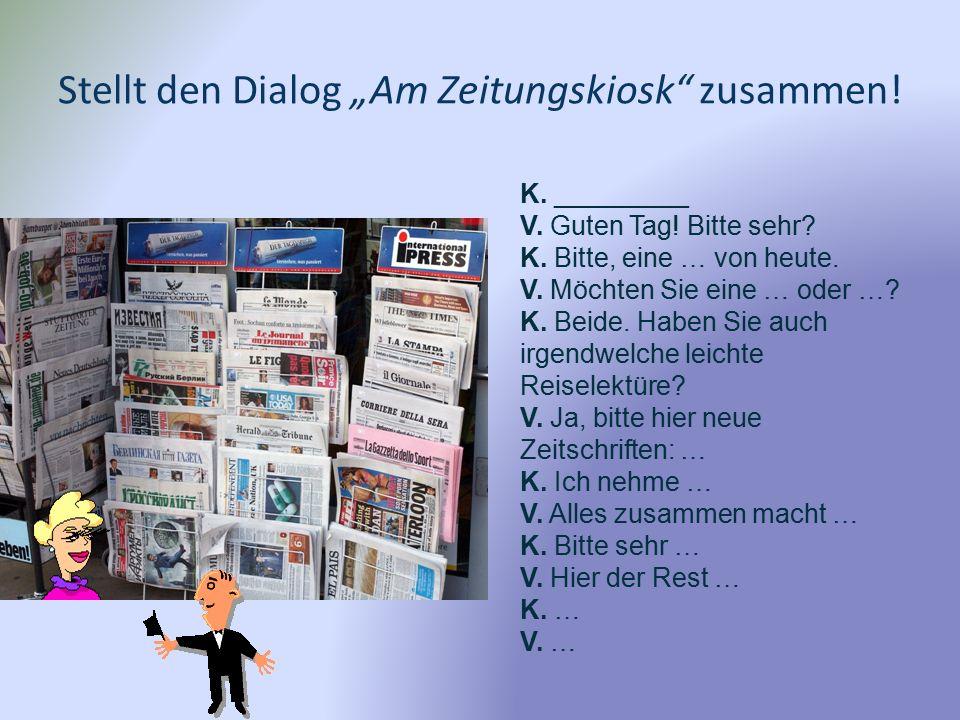 "Stellt den Dialog ""Am Zeitungskiosk zusammen. K."