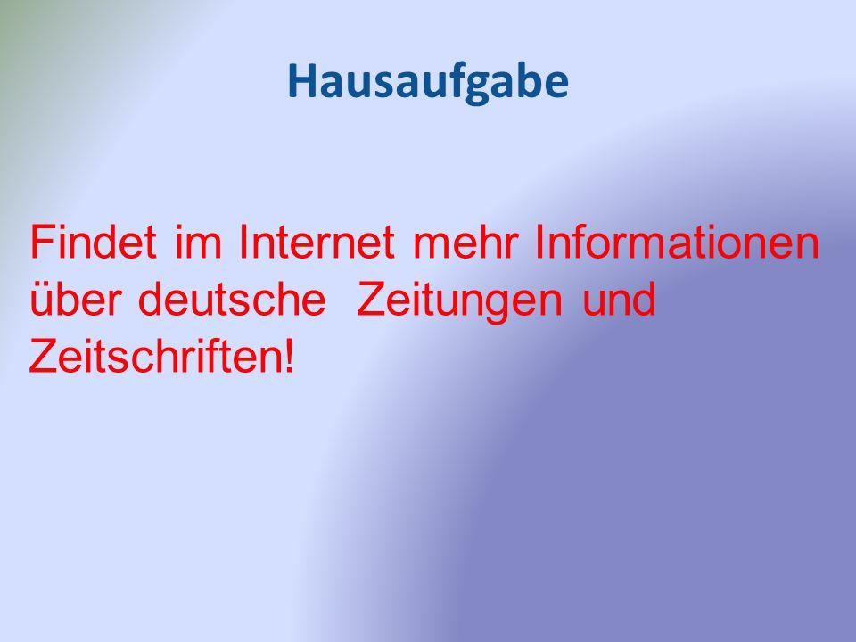 Hausaufgabe Findet im Internet mehr Informationen über deutsche Zeitungen und Zeitschriften!