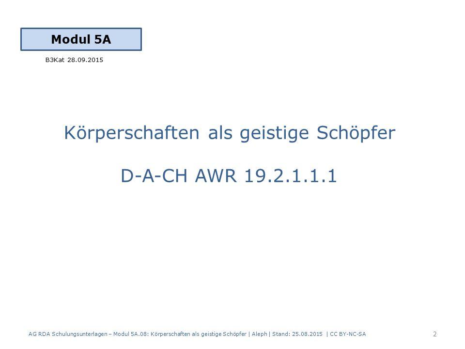 Körperschaften als geistige Schöpfer D-A-CH AWR 19.2.1.1.1 AG RDA Schulungsunterlagen – Modul 5A.08: Körperschaften als geistige Schöpfer | Aleph | St