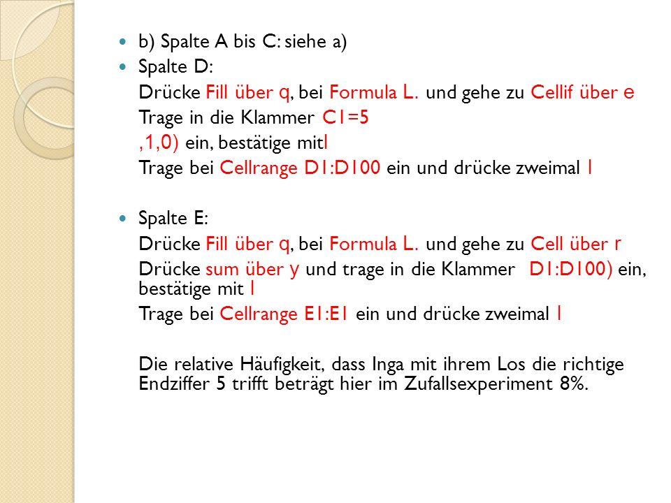 b) Spalte A bis C: siehe a) Spalte D: Drücke Fill über q, bei Formula L.