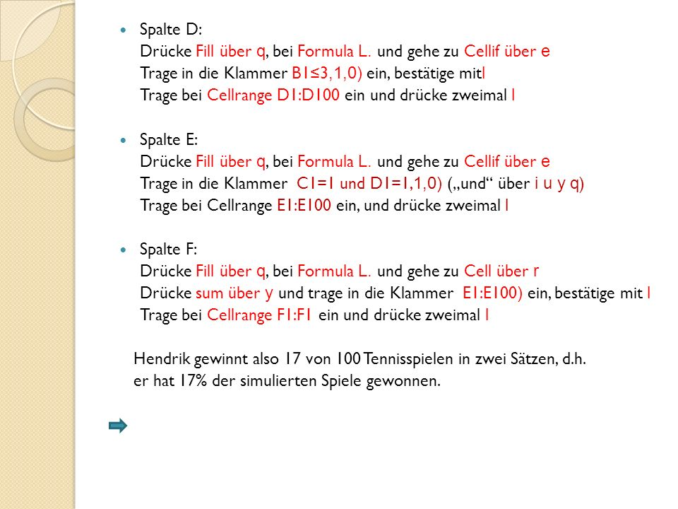 Spalte D: Drücke Fill über q, bei Formula L.
