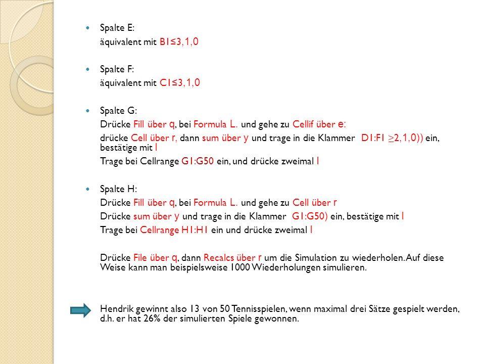 Spalte E: äquivalent mit B1≤3,1,0 Spalte F: äquivalent mit C1≤3,1,0 Spalte G: Drücke Fill über q, bei Formula L.