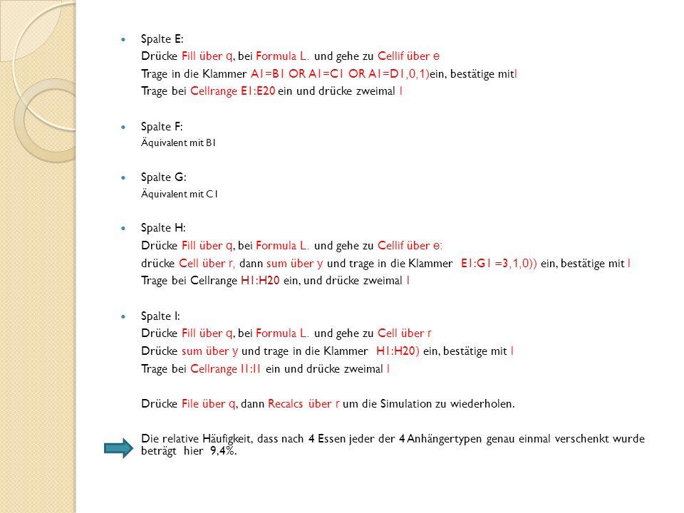 Spalte E: Drücke Fill über q, bei Formula L.