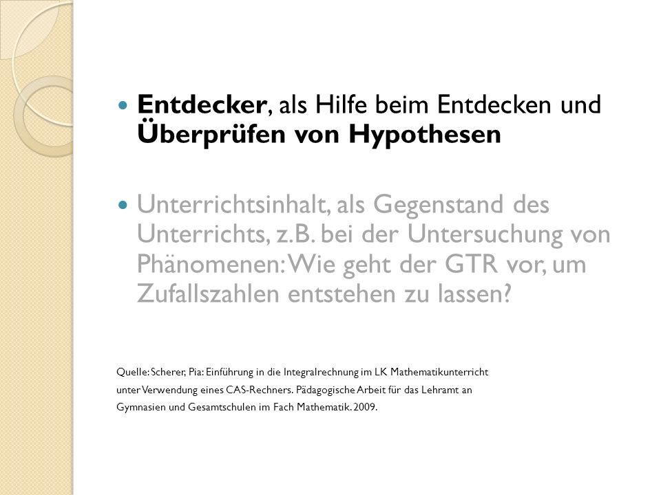 Entdecker, als Hilfe beim Entdecken und Überprüfen von Hypothesen Unterrichtsinhalt, als Gegenstand des Unterrichts, z.B.