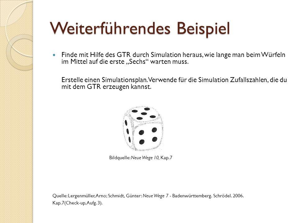"""Weiterführendes Beispiel Finde mit Hilfe des GTR durch Simulation heraus, wie lange man beim Würfeln im Mittel auf die erste """"Sechs warten muss."""