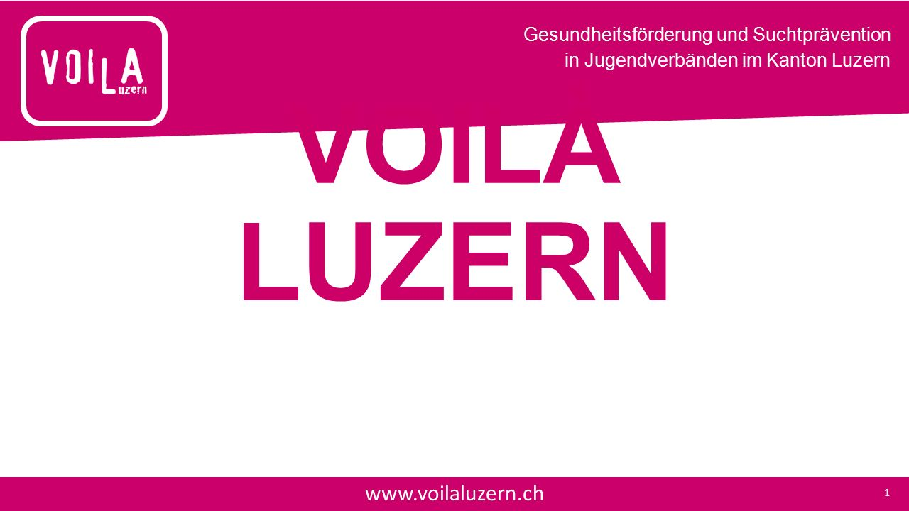 Gesundheitsförderung und Suchtprävention in Jugendverbänden im Kanton Luzern VOILÀ LUZERN www.voilaluzern.ch 1