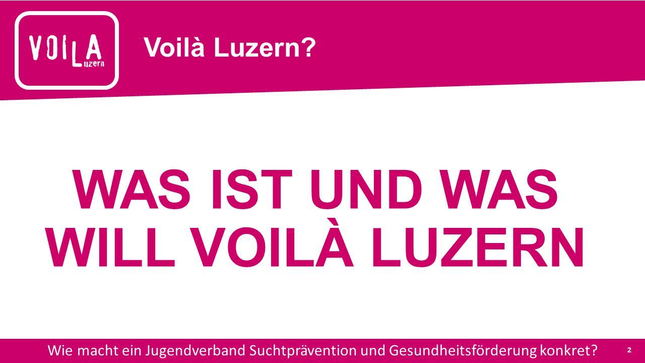 Voilà Luzern – Suchtprävention und Gesundheitsförderung im Jugendverband Was ist und was will Voilà.