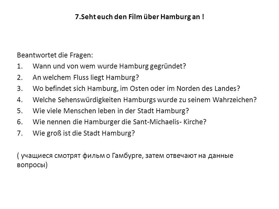 7.Seht euch den Film über Hamburg an .
