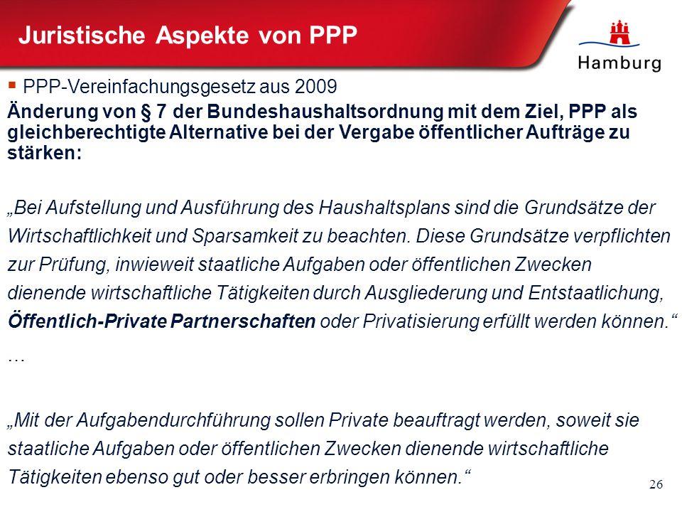 26 Juristische Aspekte von PPP  PPP-Vereinfachungsgesetz aus 2009 Änderung von § 7 der Bundeshaushaltsordnung mit dem Ziel, PPP als gleichberechtigte