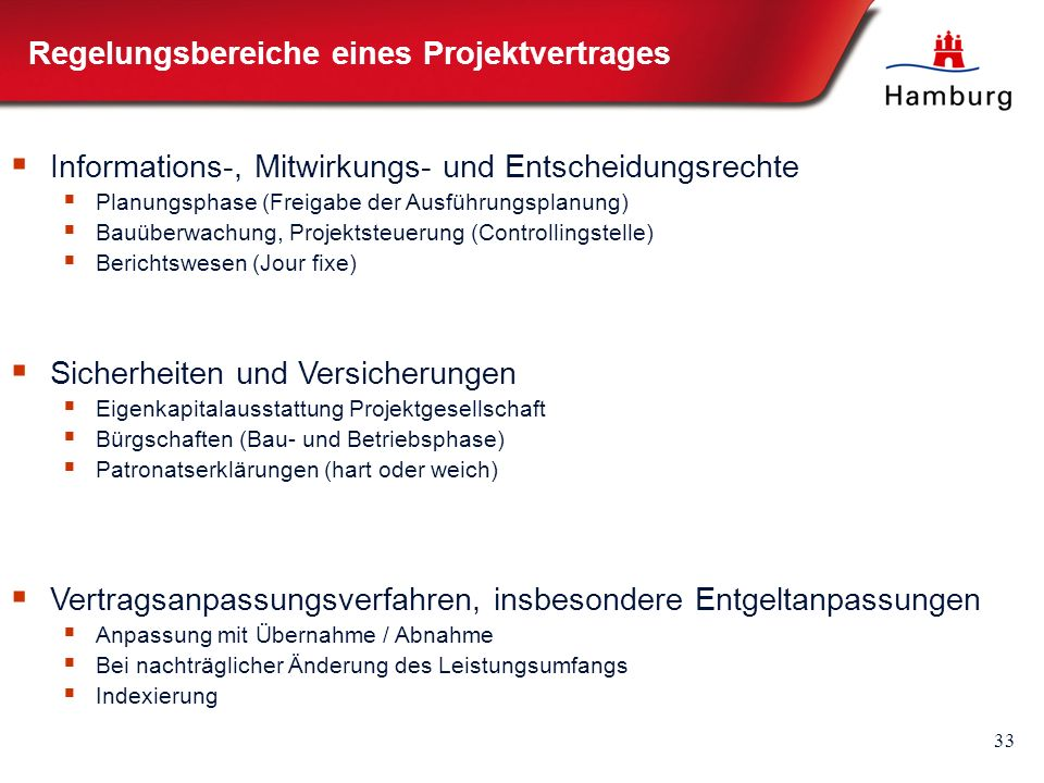 33 Regelungsbereiche eines Projektvertrages  Informations-, Mitwirkungs- und Entscheidungsrechte  Planungsphase (Freigabe der Ausführungsplanung) 