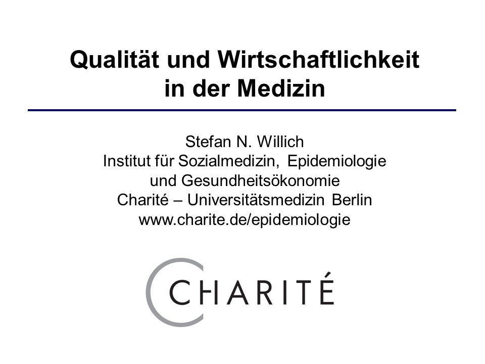 Qualität und Wirtschaftlichkeit in der Medizin Stefan N. Willich Institut für Sozialmedizin, Epidemiologie und Gesundheitsökonomie Charité – Universit