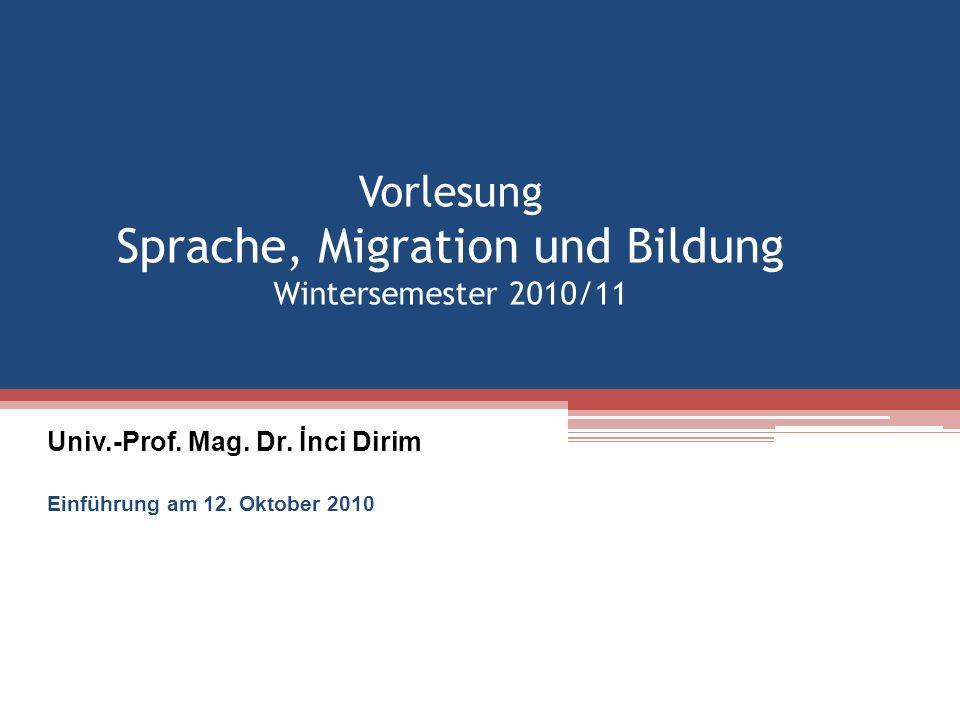 Vorlesung Sprache, Migration und Bildung Wintersemester 2010/11 Univ.-Prof. Mag. Dr. İnci Dirim Einführung am 12. Oktober 2010