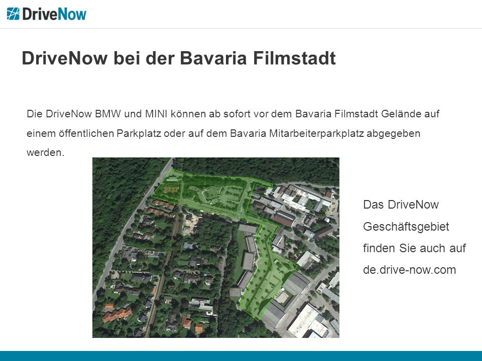 DriveNow bei der Bavaria Filmstadt Die DriveNow BMW und MINI können ab sofort vor dem Bavaria Filmstadt Gelände auf einem öffentlichen Parkplatz oder