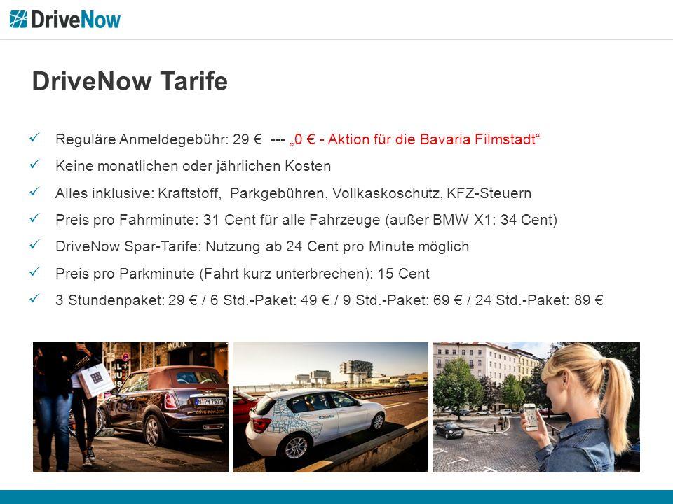 """DriveNow Tarife Reguläre Anmeldegebühr: 29 € --- """"0 € - Aktion für die Bavaria Filmstadt Keine monatlichen oder jährlichen Kosten Alles inklusive: Kraftstoff, Parkgebühren, Vollkaskoschutz, KFZ-Steuern Preis pro Fahrminute: 31 Cent für alle Fahrzeuge (außer BMW X1: 34 Cent) DriveNow Spar-Tarife: Nutzung ab 24 Cent pro Minute möglich Preis pro Parkminute (Fahrt kurz unterbrechen): 15 Cent 3 Stundenpaket: 29 € / 6 Std.-Paket: 49 € / 9 Std.-Paket: 69 € / 24 Std.-Paket: 89 €"""