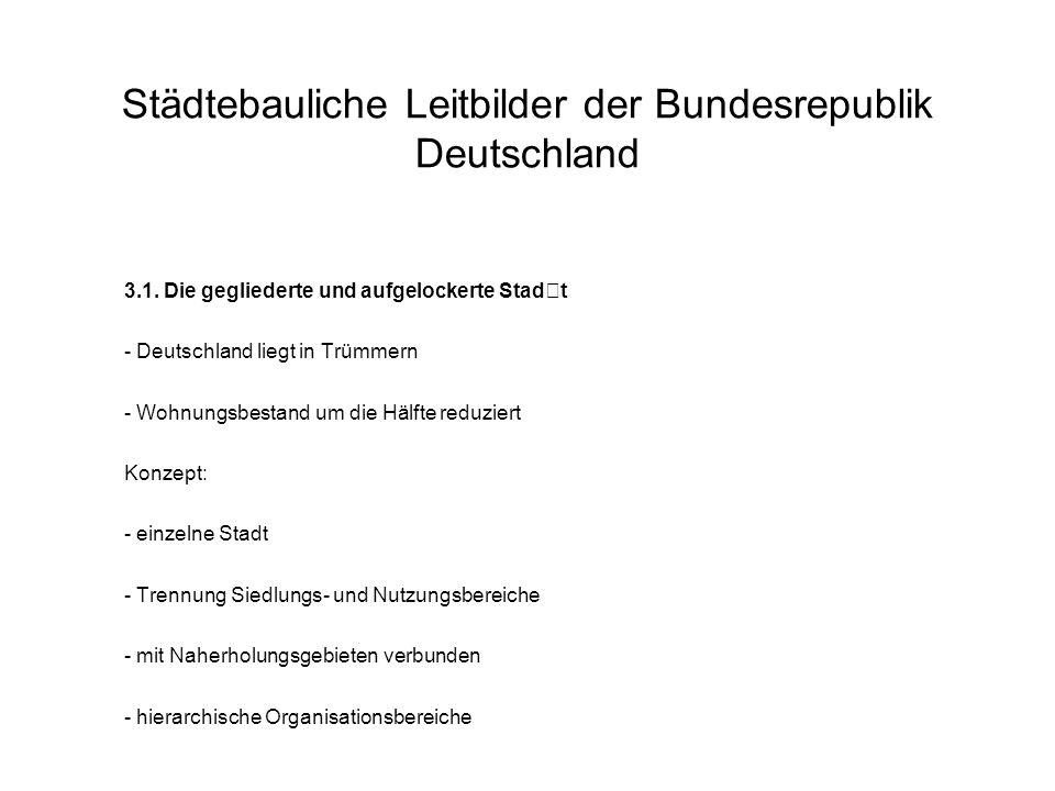 Städtebauliche Leitbilder der Bundesrepublik Deutschland 3.1. Die gegliederte und aufgelockerte Stadt - Deutschland liegt in Trümmern - Wohnungsbestan