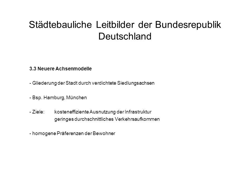 3.3 Neuere Achsenmodelle - Gliederung der Stadt durch verdichtete Siedlungsachsen - Bsp. Hamburg, München - Ziele: kosteneffiziente Ausnutzung der Inf