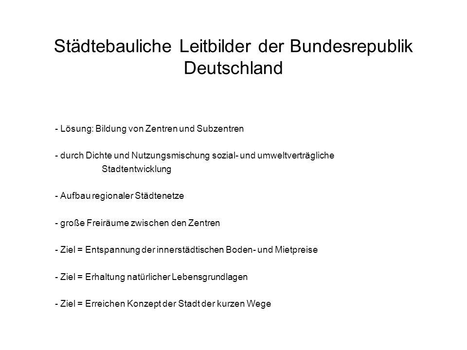 Städtebauliche Leitbilder der Bundesrepublik Deutschland - Lösung: Bildung von Zentren und Subzentren - durch Dichte und Nutzungsmischung sozial- und