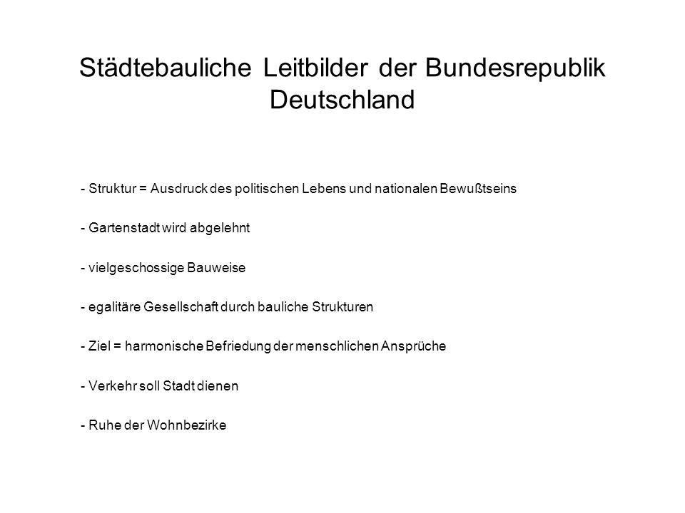 Städtebauliche Leitbilder der Bundesrepublik Deutschland - Struktur = Ausdruck des politischen Lebens und nationalen Bewußtseins - Gartenstadt wird ab