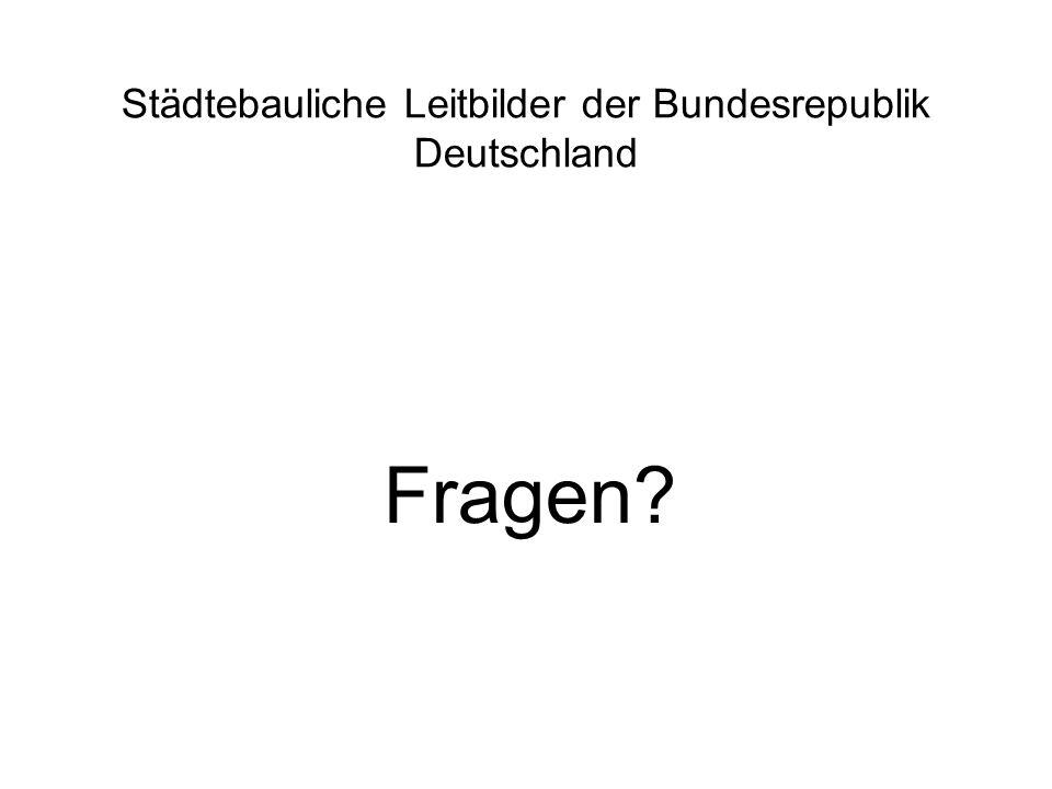 Städtebauliche Leitbilder der Bundesrepublik Deutschland Fragen?