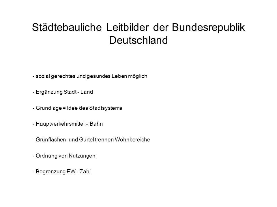 Städtebauliche Leitbilder der Bundesrepublik Deutschland - sozial gerechtes und gesundes Leben möglich - Ergänzung Stadt - Land - Grundlage = Idee des