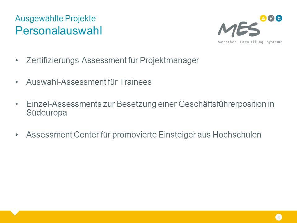 Ausgewählte Projekte Personalauswahl Zertifizierungs-Assessment für Projektmanager Auswahl-Assessment für Trainees Einzel-Assessments zur Besetzung einer Geschäftsführerposition in Südeuropa Assessment Center für promovierte Einsteiger aus Hochschulen 8