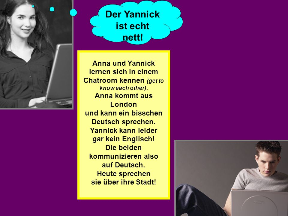 Anna und Yannick lernen sich in einem Chatroom kennen (get to know each other).