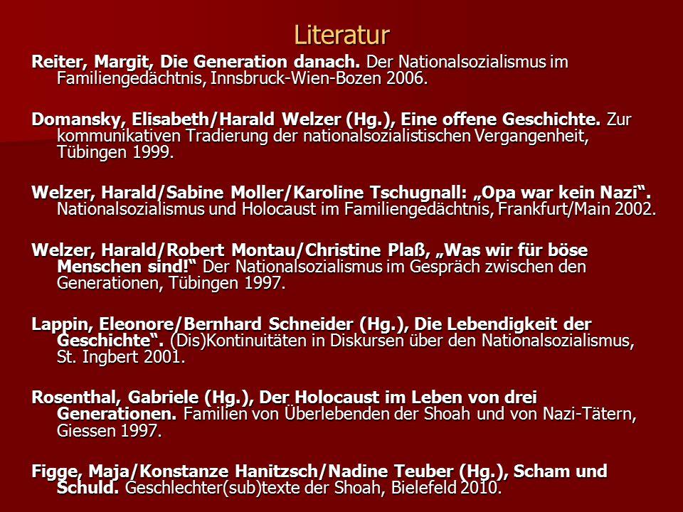 Literatur Reiter, Margit, Die Generation danach. Der Nationalsozialismus im Familiengedächtnis, Innsbruck-Wien-Bozen 2006. Domansky, Elisabeth/Harald