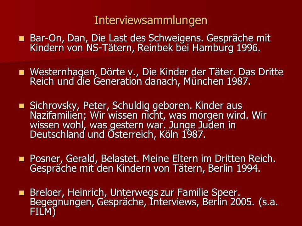 Interviewsammlungen Bar-On, Dan, Die Last des Schweigens. Gespräche mit Kindern von NS-Tätern, Reinbek bei Hamburg 1996. Bar-On, Dan, Die Last des Sch